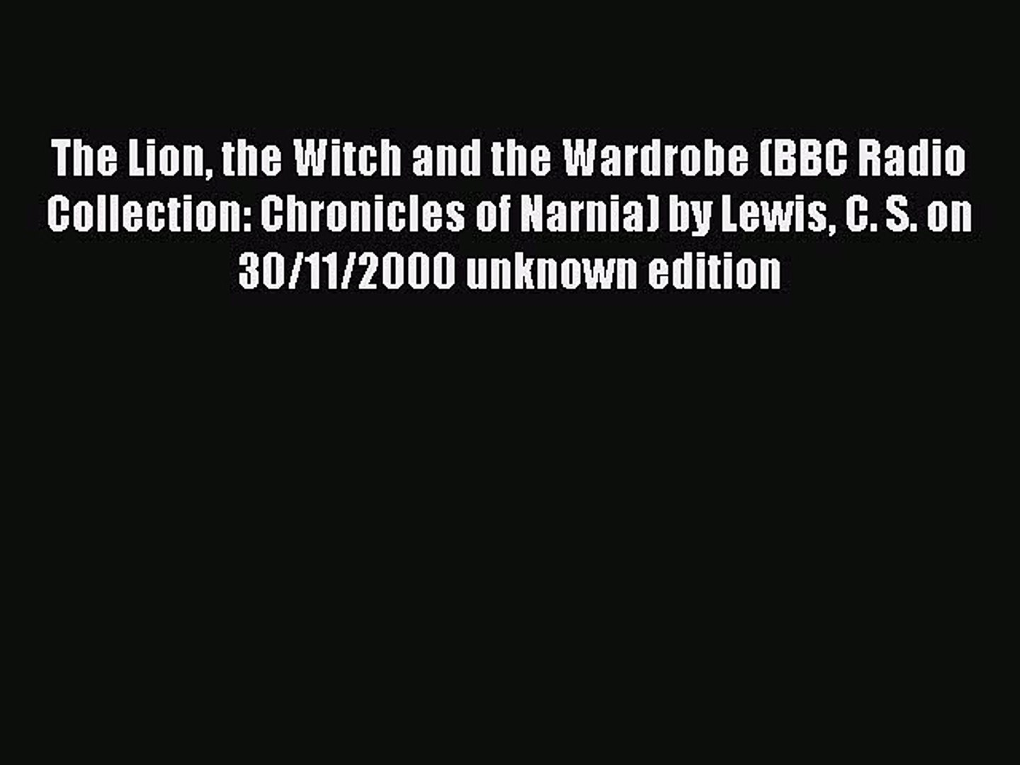 Read The Lion the Witch and the Wardrobe (BBC Radio Collection: Chronicles  of Narnia) by Lewis