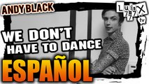 Andy BLACK - We Don't Have To Dance Sub Español - Luis Xita ( Andy Biersack NEW SONG 2016 )