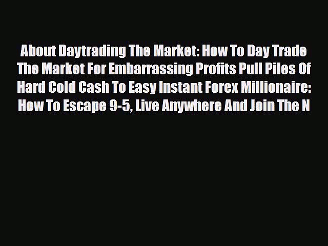Read ‪About Daytrading The Market: How To Day Trade The Market For Embarrassing Profits Pull