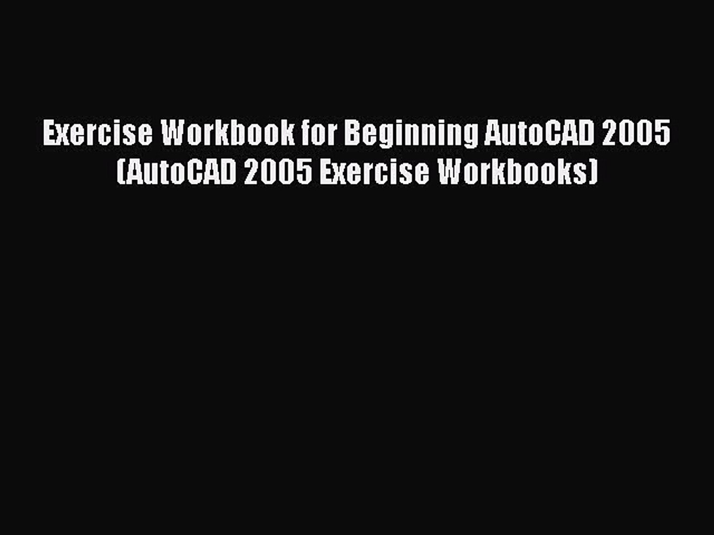 PDF Exercise Workbook for Beginning AutoCAD 2005 (AutoCAD 2005 Exercise Workbooks) Free Books