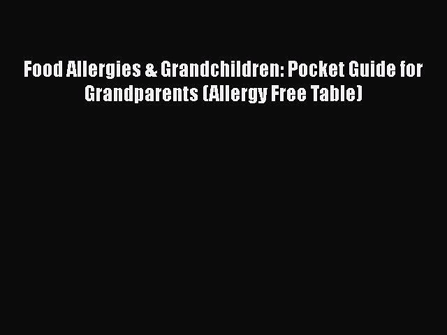 [Download] Food Allergies & Grandchildren: Pocket Guide for Grandparents (Allergy Free Table)