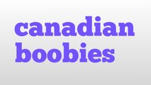 canadian boobies meaning and pronunciation