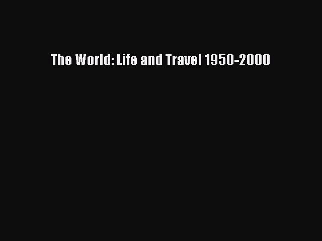 World Life And Travel 1950-2000