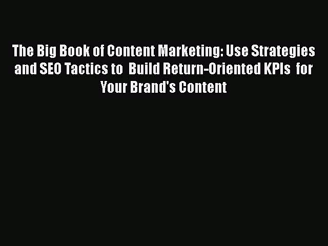 [PDF] The Big Book of Content Marketing: Use Strategies and SEO Tactics to  Build Return-Oriented