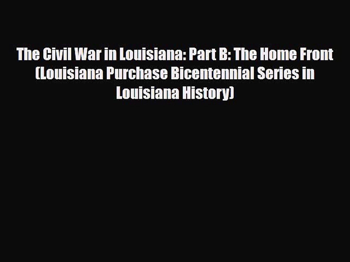 Download The Civil War in Louisiana: Part B: The Home Front (Louisiana Purchase Bicentennial