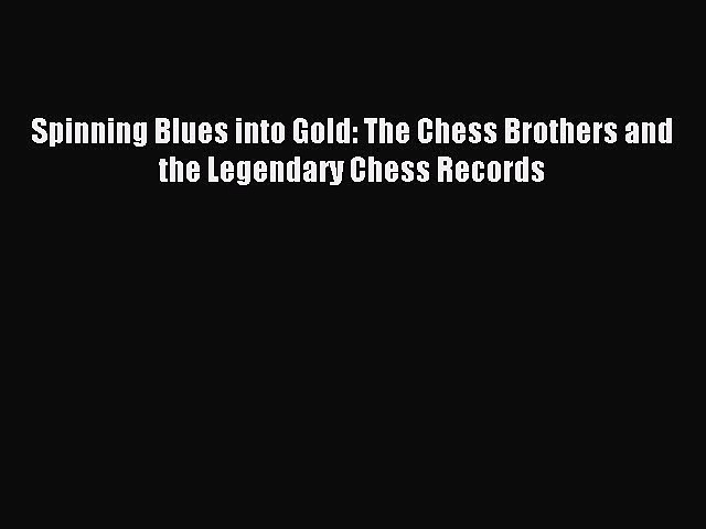 Read Spinning Blues into Gold: The Chess Brothers and the Legendary Chess Records Ebook Free