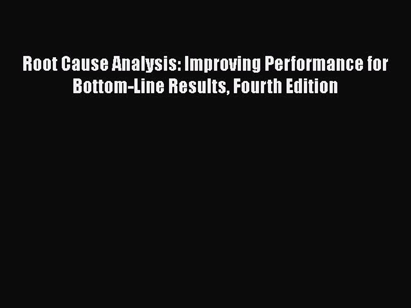Read Root Cause Analysis: Improving Performance for Bottom-Line Results Fourth Edition Ebook