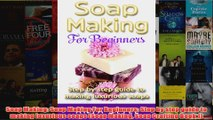 Download PDF  Soap Making Soap Making For Beginners Step by step guide to making luxurious soaps Soap FULL FREE
