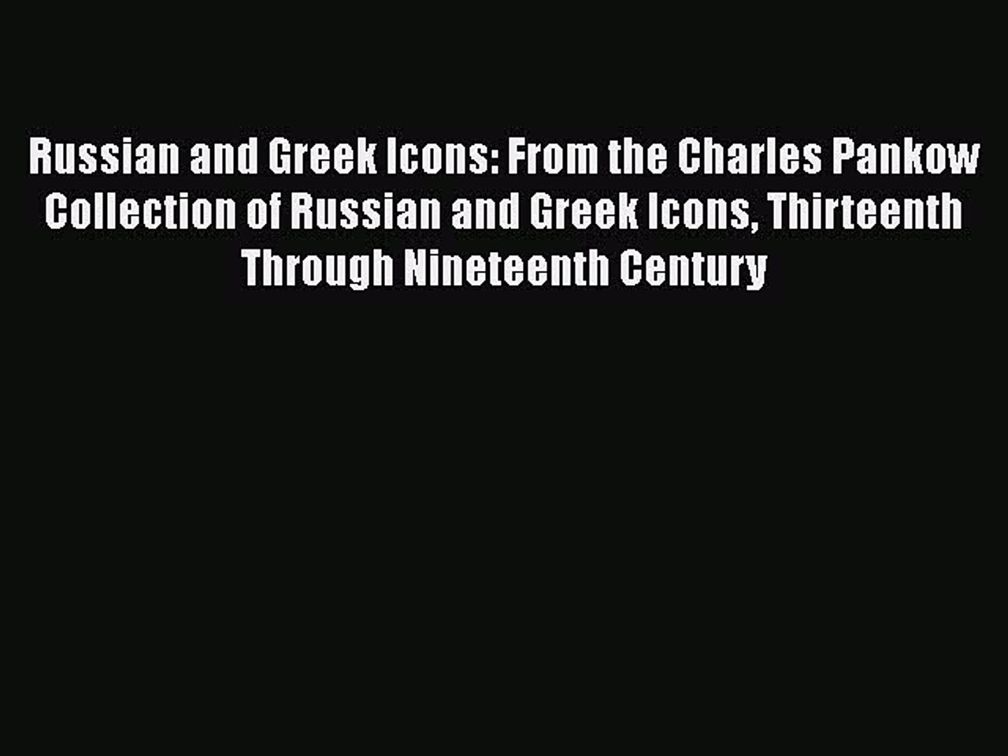 Read Russian and Greek Icons: From the Charles Pankow Collection of Russian and Greek Icons