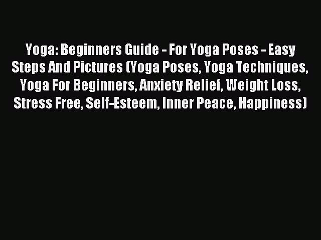 Read Yoga: Beginners Guide – For Yoga Poses – Easy Steps And Pictures (Yoga Poses Yoga Techniques