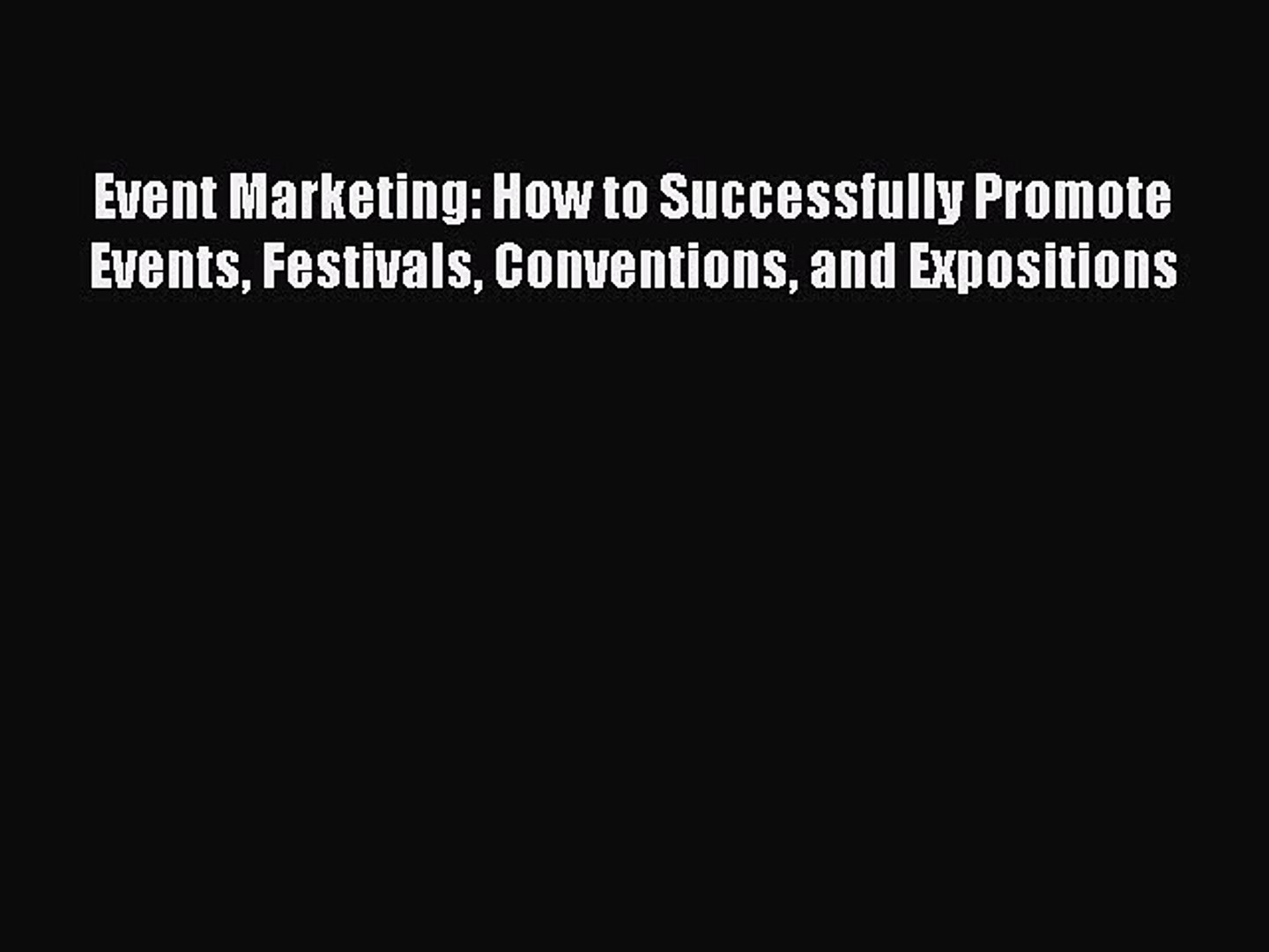 Read Event Marketing: How to Successfully Promote Events Festivals Conventions and Expositions