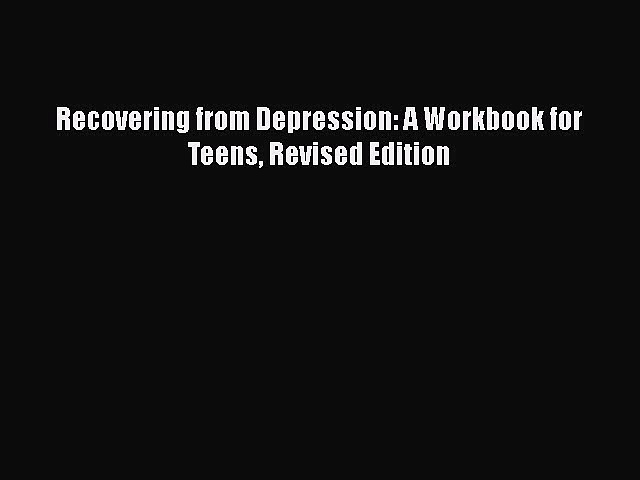 [PDF] Recovering from Depression: A Workbook for Teens Revised Edition [Read] Full Ebook