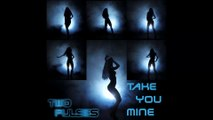 Take You Mine - Two Pulses