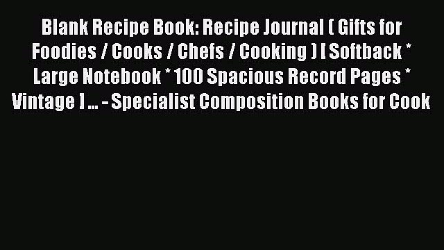 Read Blank Recipe Book: Recipe Journal ( Gifts for Foodies / Cooks / Chefs / Cooking ) [ Softback