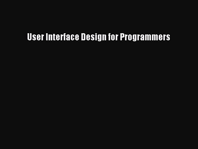 Read User Interface Design for Programmers Ebook