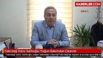 Tekirdağ Valisi Salihoğlu Yoğun Bakımdan Çıkarıldı