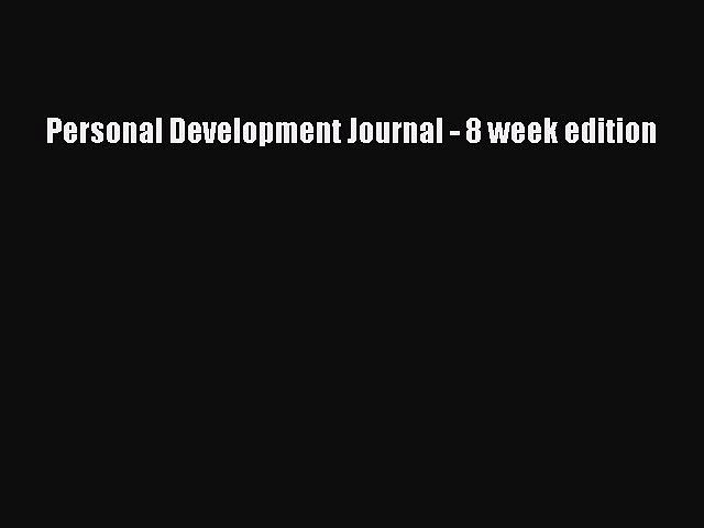 Read Personal Development Journal – 8 week edition Ebook