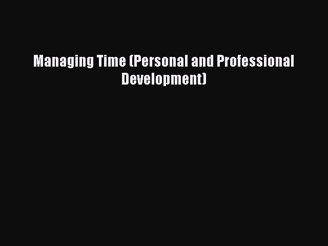Read Managing Time (Personal and Professional Development) Ebook