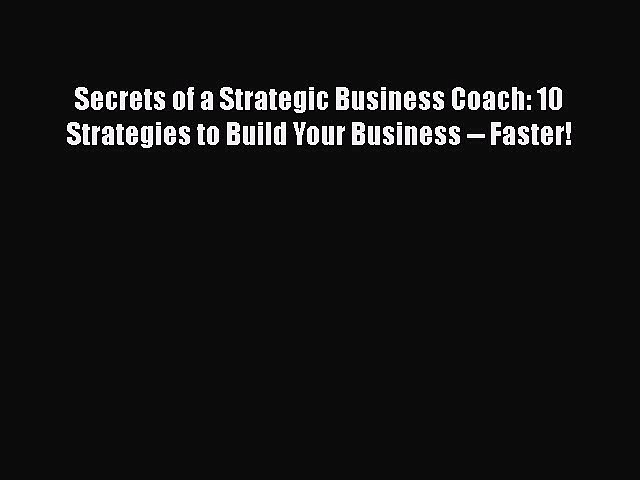 Read Secrets of a Strategic Business Coach: 10 Strategies to Build Your Business — Faster!