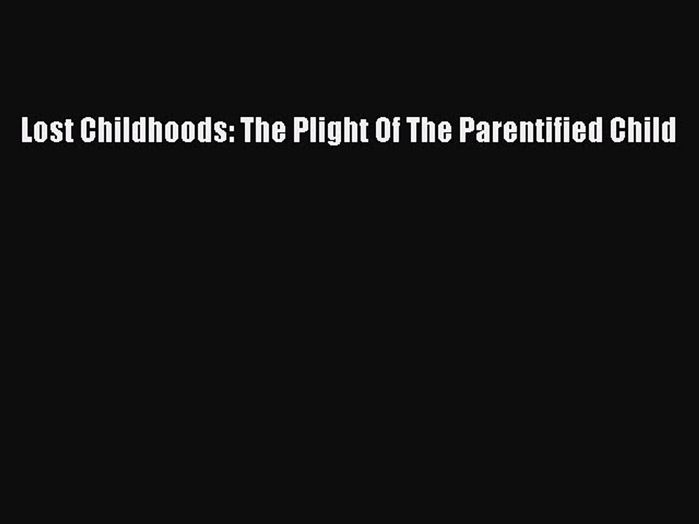 The Plight Of The Parentified Child Lost Childhoods