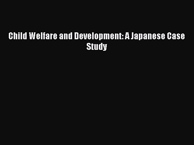 Download Child Welfare and Development: A Japanese Case Study Read Online