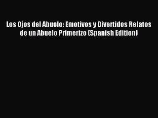 Download Los Ojos del Abuelo: Emotivos y Divertidos Relatos de un Abuelo Primerizo (Spanish