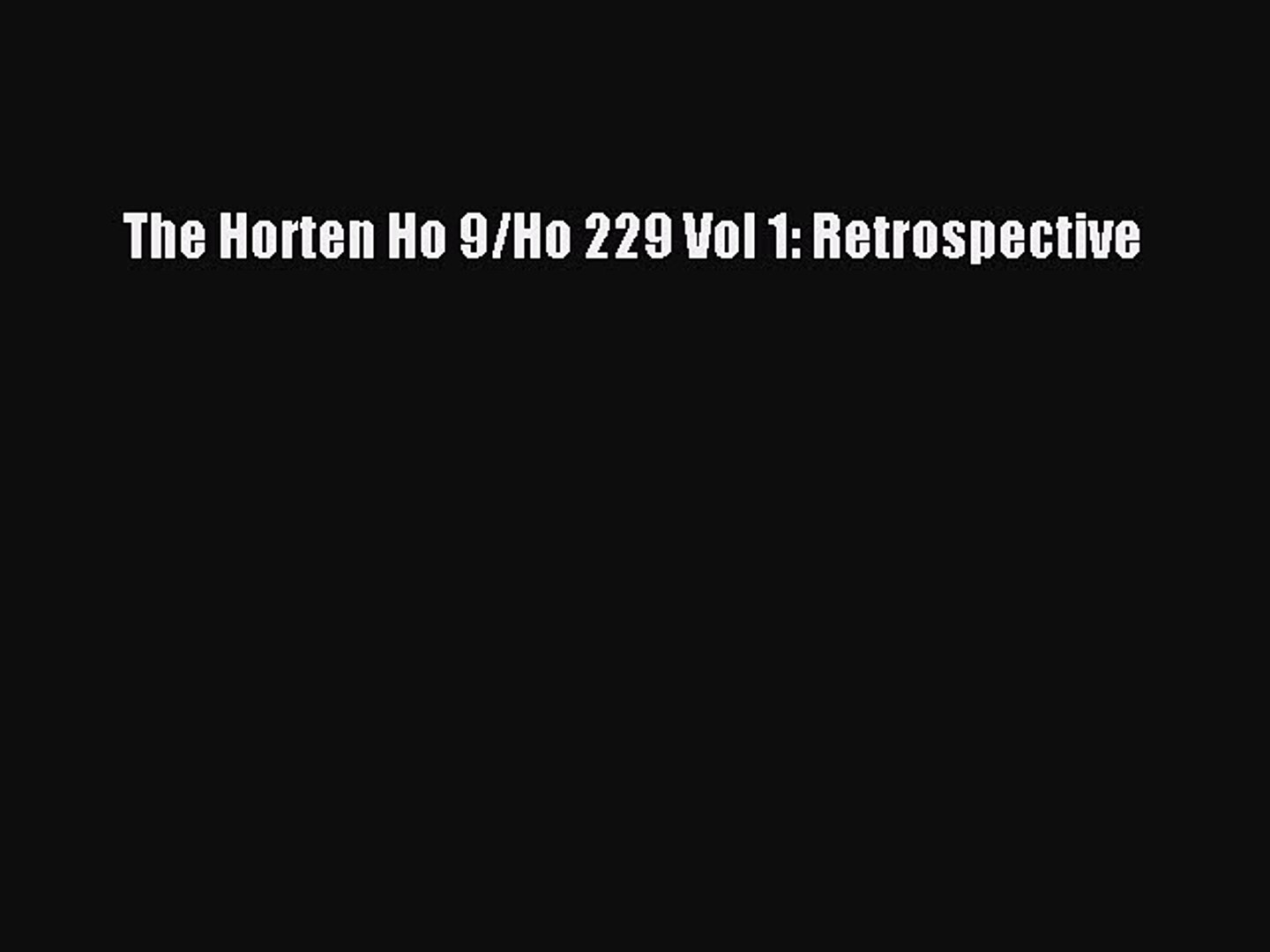 Read The Horten Ho 9/Ho 229 Vol 1: Retrospective Ebook Free