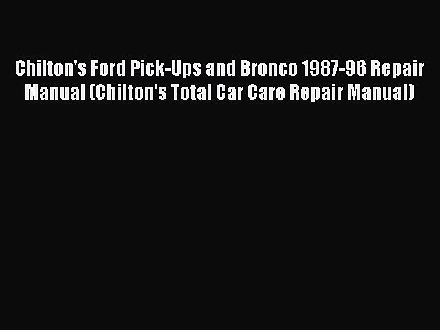 Download Chilton's Ford Pick-Ups and Bronco 1987-96 Repair Manual (Chilton's Total Car Care