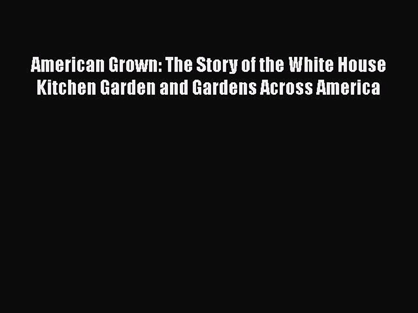 Read American Grown: The Story of the White House Kitchen Garden and Gardens Across America