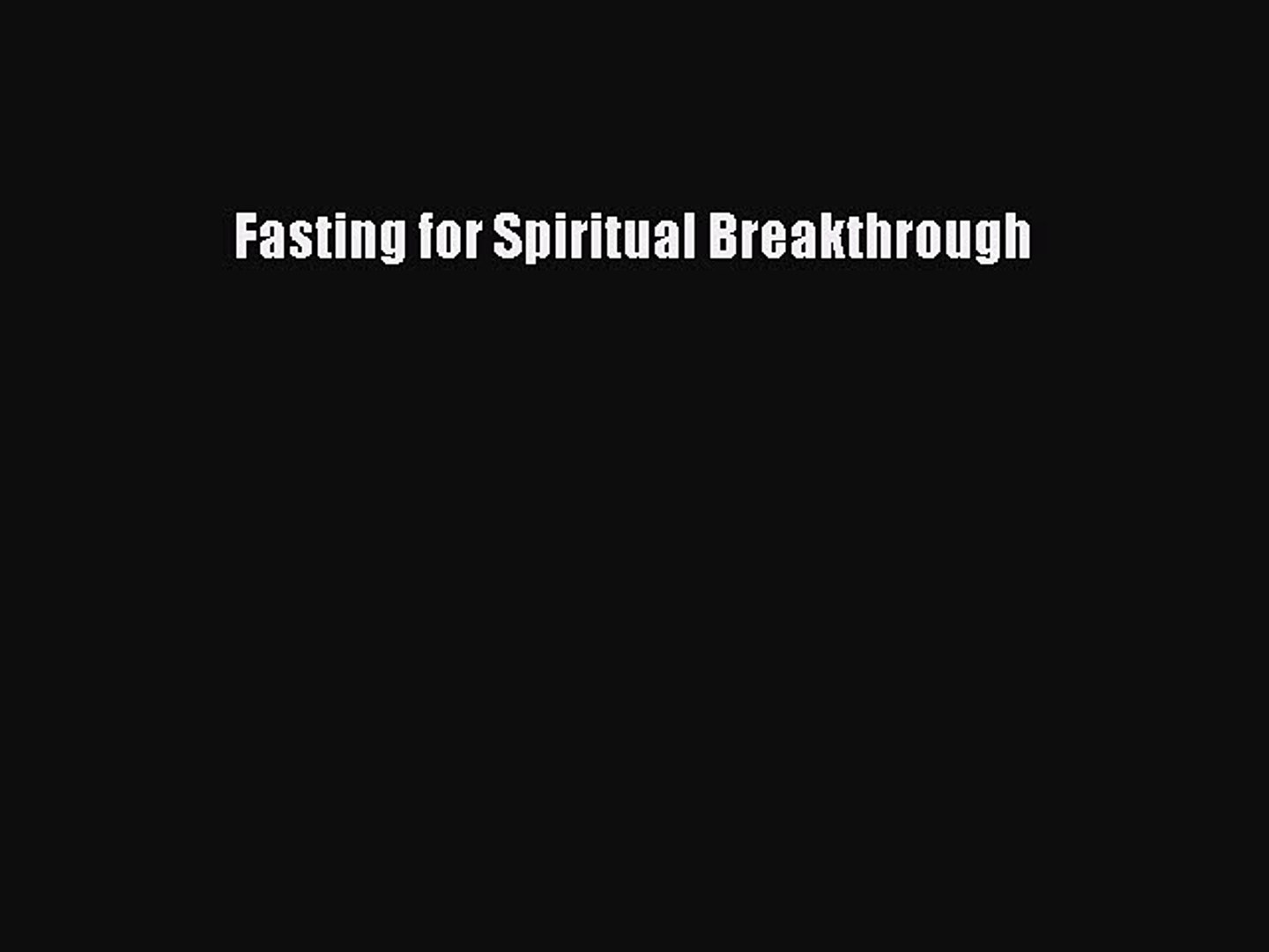 Read Fasting for Spiritual Breakthrough Ebook Free