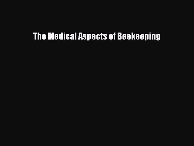 Download The Medical Aspects of Beekeeping PDF Free