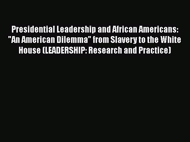 PDF Presidential Leadership and African Americans: An American Dilemma from Slavery to the