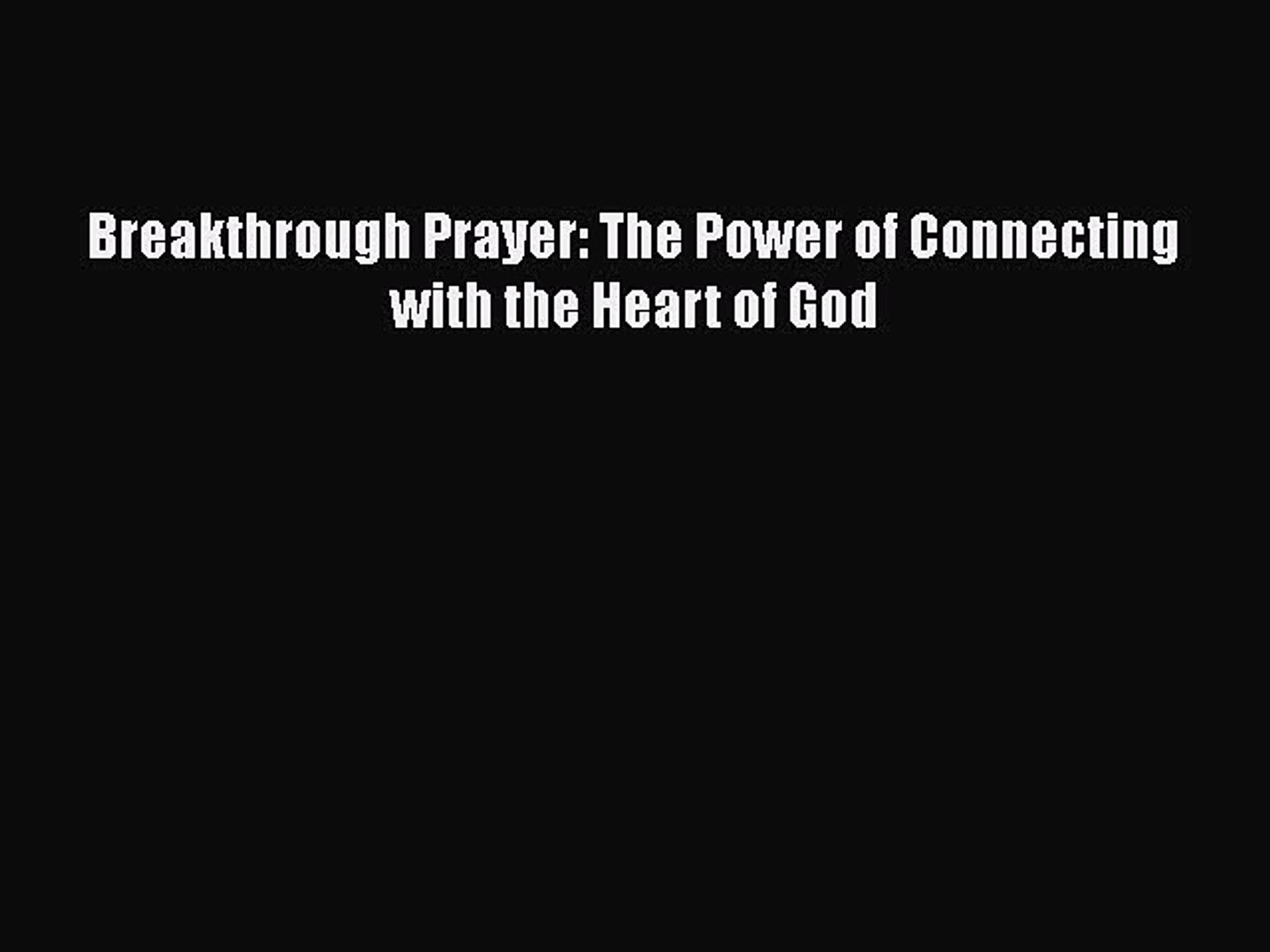 Download Breakthrough Prayer: The Power of Connecting with the Heart of God  Free Books