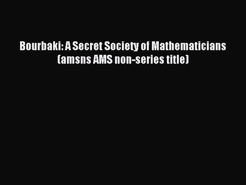 Download Bourbaki: A Secret Society of Mathematicians (amsns AMS non-series  title) Ebook Online