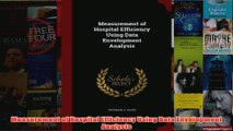 Download PDF  Measurement of Hospital Efficiency Using Data Envelopment Analysis FULL FREE