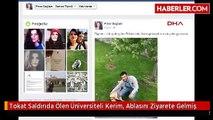 Tokat Saldırıda Ölen Üniversiteli Kerim, Ablasını Ziyarete Gelmiş