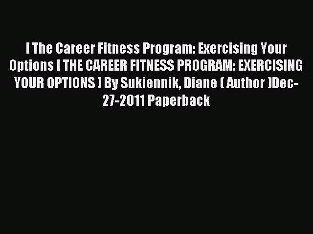 Read [ The Career Fitness Program: Exercising Your Options [ THE CAREER FITNESS PROGRAM: EXERCISING