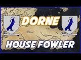 Dorne Houses: House Fowler