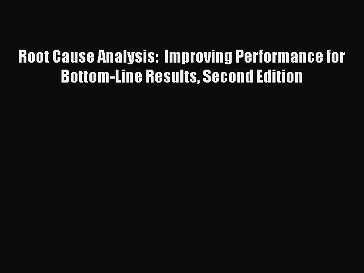 Download Root Cause Analysis:  Improving Performance for Bottom-Line Results Second Edition