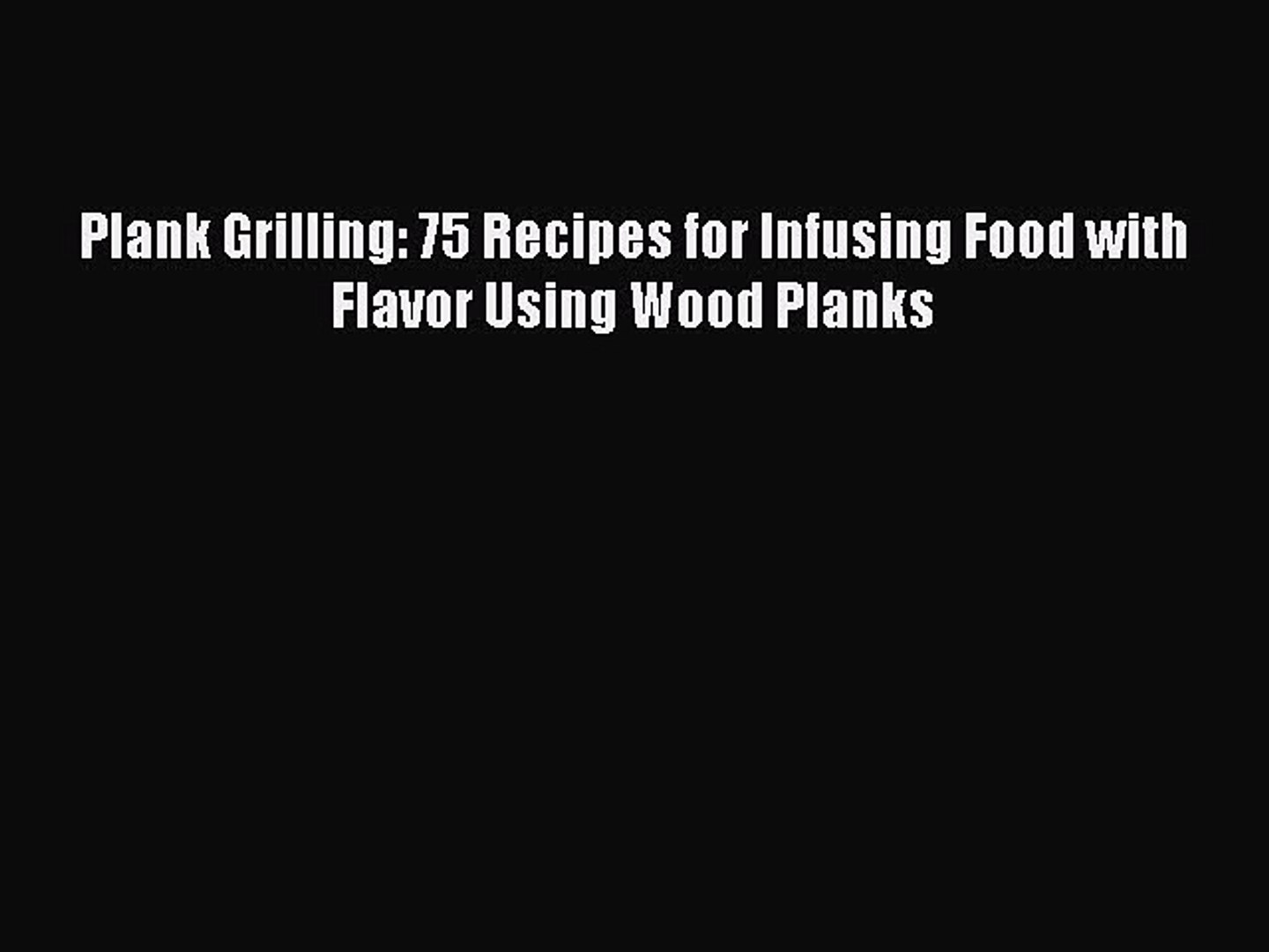 [Download PDF] Plank Grilling: 75 Recipes for Infusing Food with Flavor Using Wood Planks Read