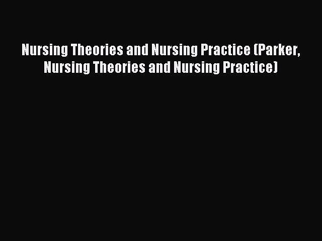 [Download PDF] Nursing Theories and Nursing Practice (Parker Nursing Theories and Nursing Practice)