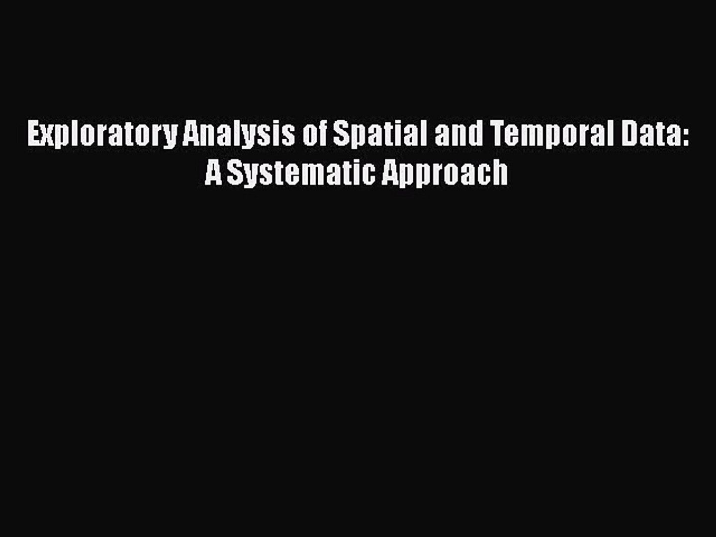 Exploratory Analysis of Spatial and Temporal Data: A Systematic Approach