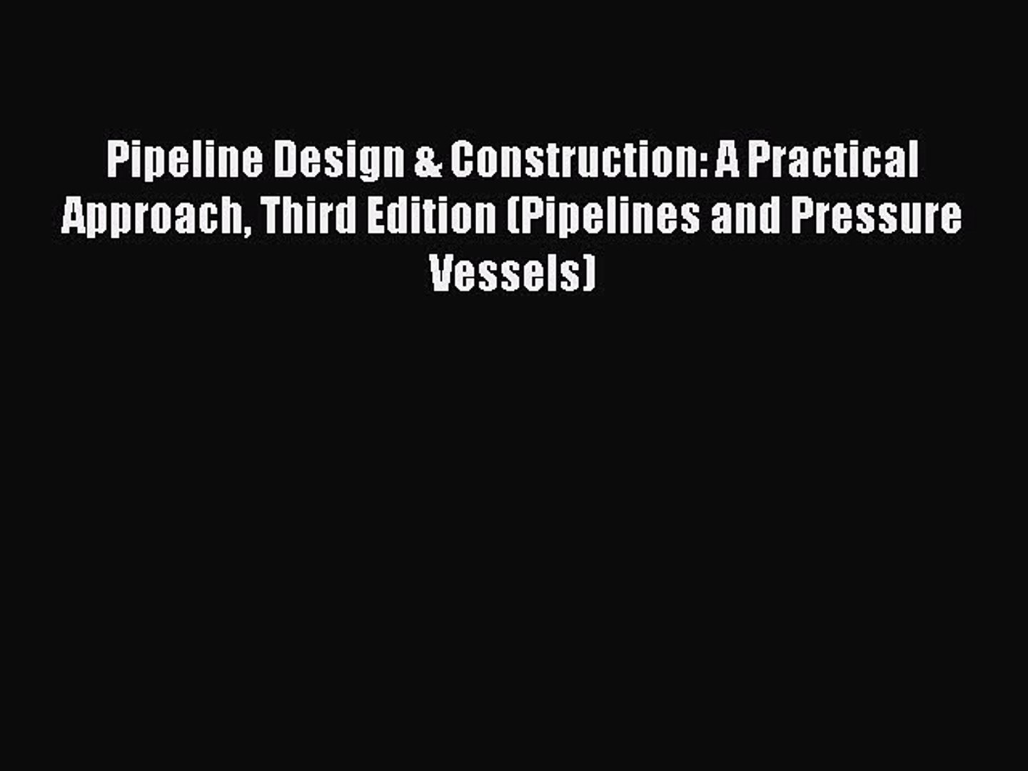 Read Pipeline Design & Construction: A Practical Approach Third Edition (Pipelines and Pressure