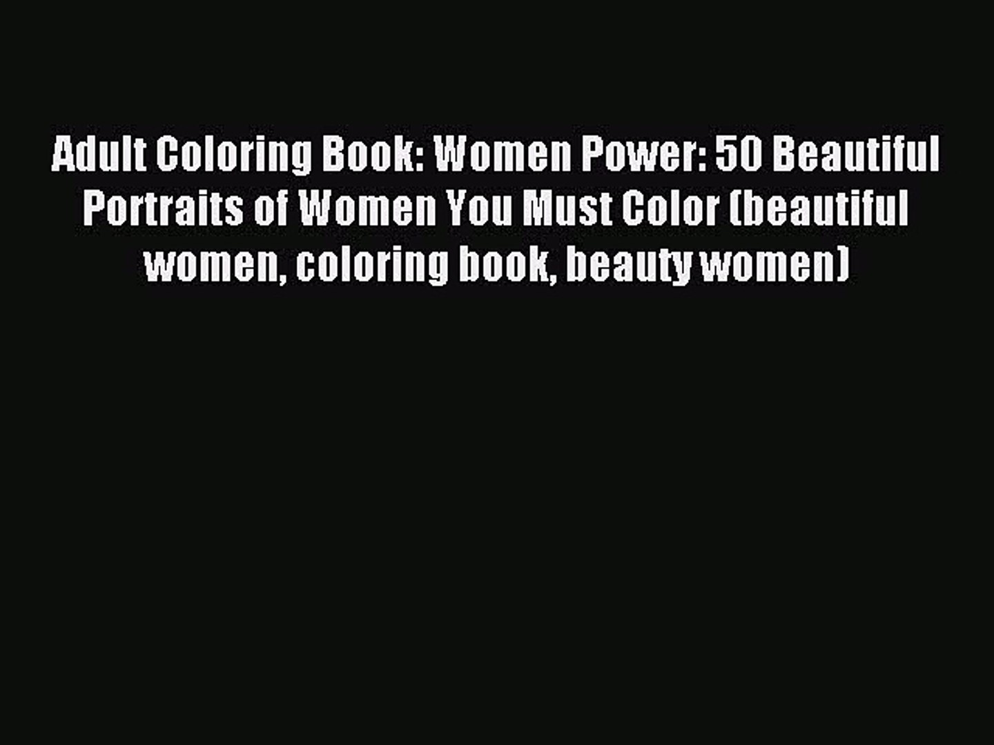 Read Adult Coloring Book: Women Power: 50 Beautiful Portraits of Women You Must Color (beautiful