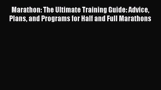 Read Marathon: The Ultimate Training Guide: Advice Plans and Programs for Half and Full Marathons