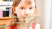 6 regole contro le intossicazioni dei bambini