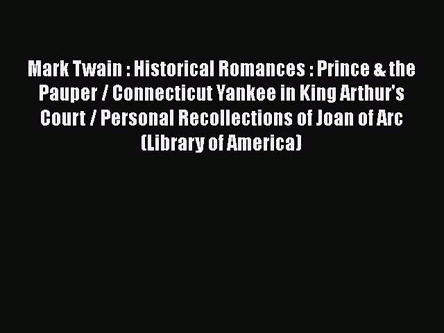 Read Mark Twain : Historical Romances : Prince & the Pauper / Connecticut Yankee in King Arthur's
