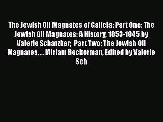 Read The Jewish Oil Magnates of Galicia: Part One: The Jewish Oil Magnates: A History 1853-1945