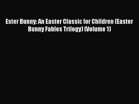 [PDF] Ester Bunny: An Easter Classic for Children (Easter Bunny Fables Trilogy) (Volume 1)