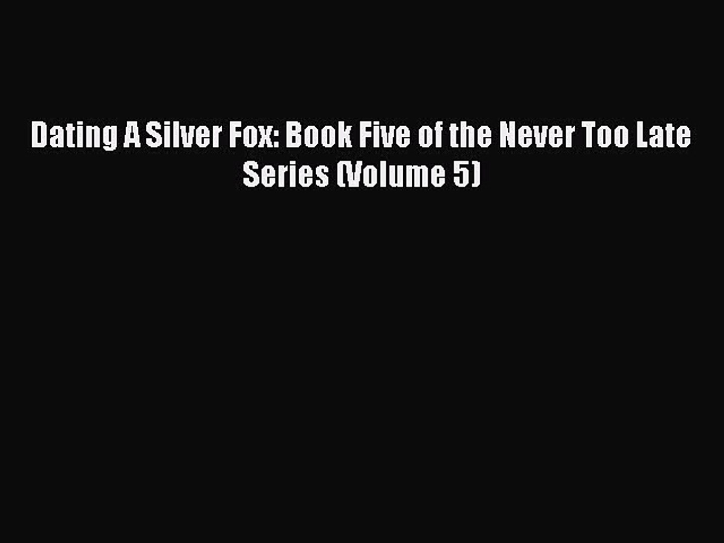 Download Dating A Silver Fox: Book Five of the Never Too Late Series (Volume 5) Ebook Free